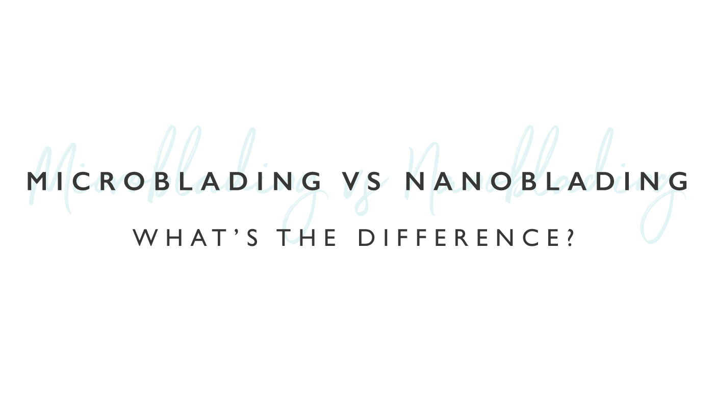 Microblading vs Nanoblading – What is the difference?