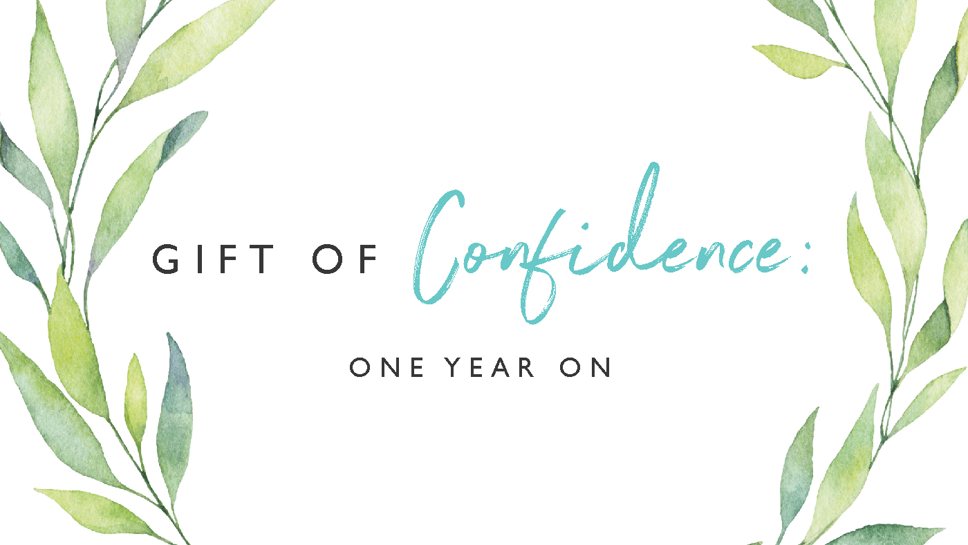 Gift Of Confidence : One Year On