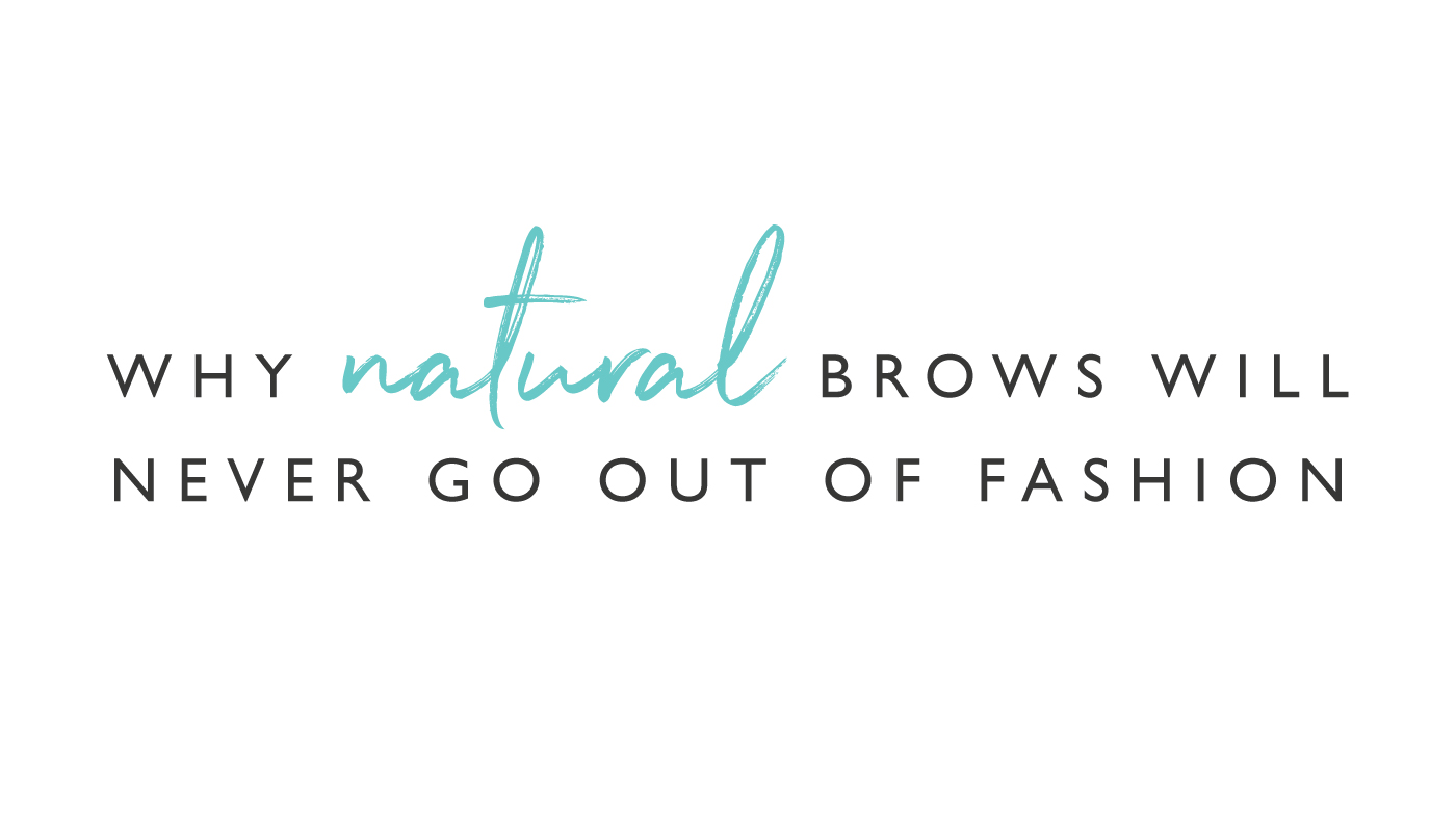 Why natural brows will never go out of fashion