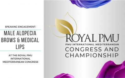 Speaking Engagement – Male Alopecia Brows and Medical Lips at the Royal Permanent Makeup International Mediterranean Congress